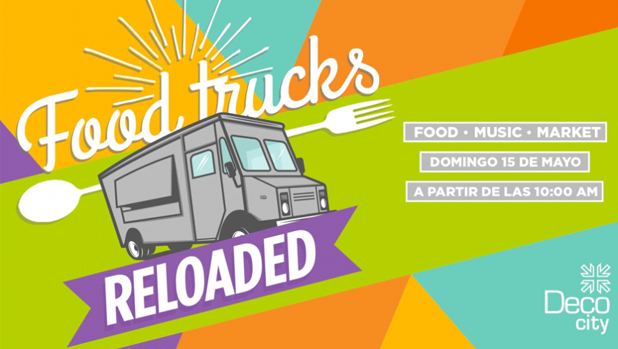 Food Trucks Reloaded en Deco City | Mayo 2016