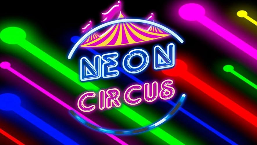 Neon Circus en Ciudad de Guatemala| Abril 2017