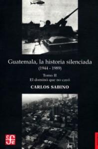 Guatemala, la historia silenciada de Carlos Sabino