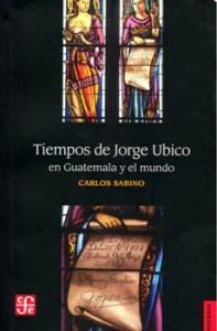 Libro Tiempos de Jorge Ubico en Guatemala y el mundo de Carlos Sabino