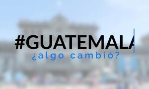 Guatemala, ¿Algo cambio?