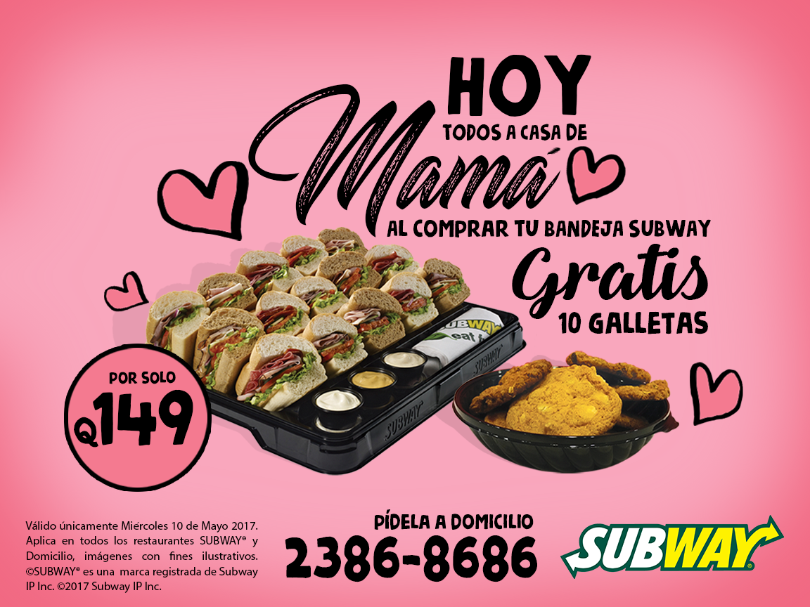 8. Subway Guatemala Celebra a tu mamá con una bandeja subway y recibirás gratis 10 galletas. Aplica en todos los restaurantes y a domicilio.