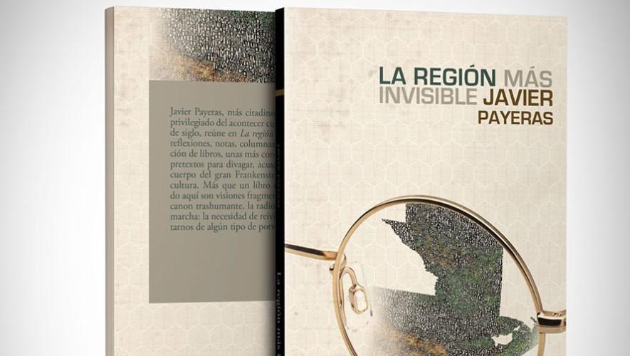 """Presentación de """"La región más invisible"""" de Javier Payeras   Julio 2017"""