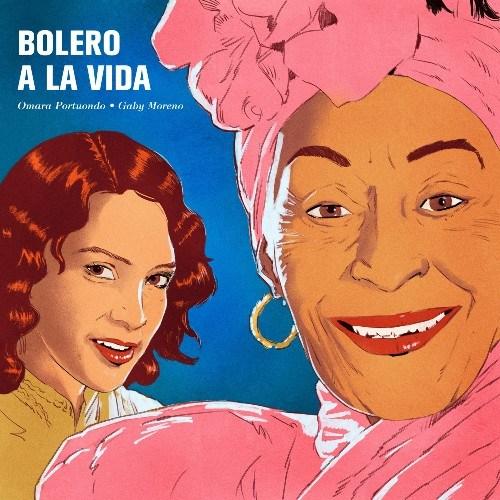 Bolero a La Vida la nueva canción de Gaby Moreno y Omara Portuondo